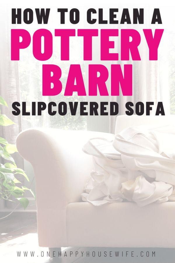 Cleaning My Pottery Barn Slipcovered Sofa Hacks Pinterest Slipcovers And