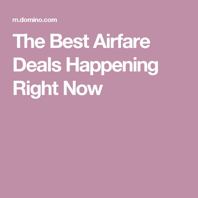 The Best Airfare Deals Happening Right Now
