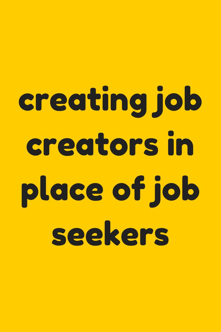 creating job creators in place of job seekers