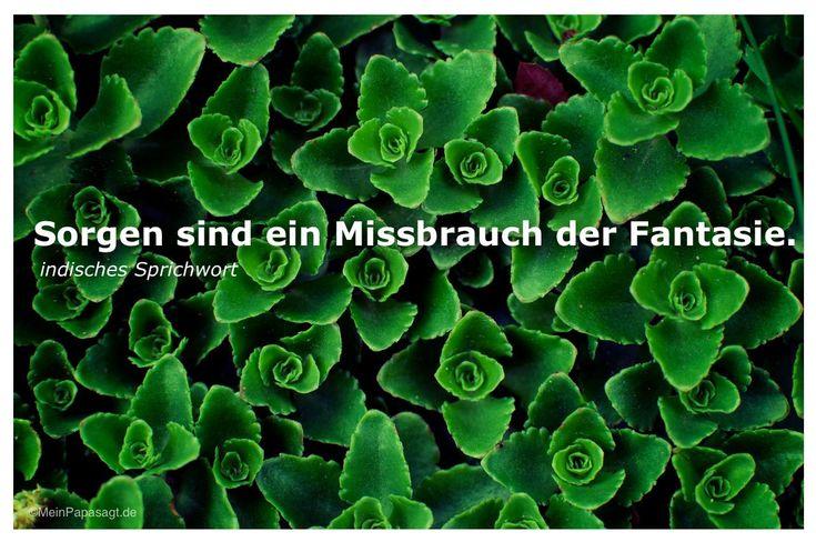 Mein Papa sagt...  Sorgen sind ein Missbrauch der Fantasie.   #Zitate #deutsch #quotes      Weisheiten und Zitate TÄGLICH NEU auf www.MeinPapasagt.de