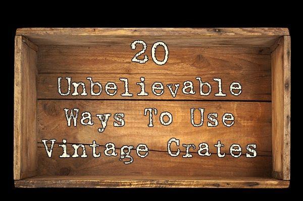 20 Ongelooflijk Ways To Use Vintage Kratten