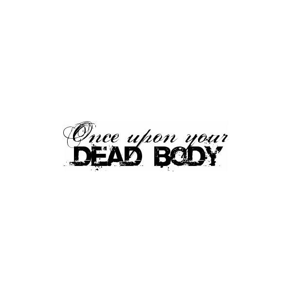 dead body - Photos - XxPresidentPenguinxX's Xanga Site ❤ liked on Polyvore featuring text, quotes, words, phrase and saying