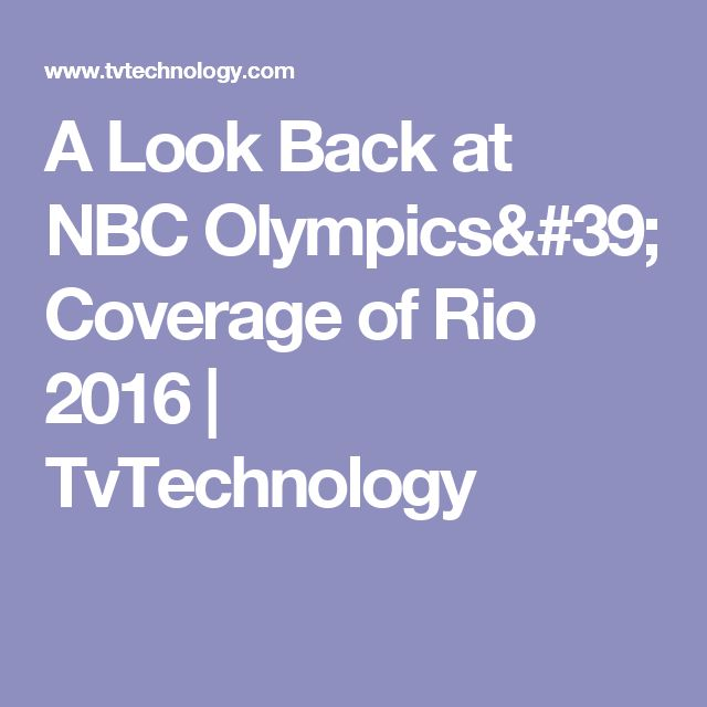 A Look Back at NBC Olympics' Coverage of Rio 2016 |  TvTechnology