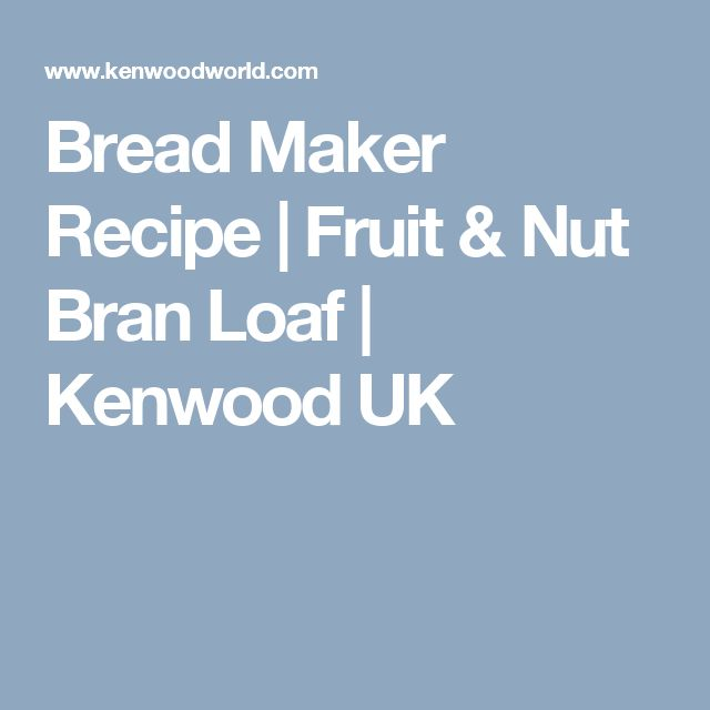 Bread Maker Recipe | Fruit & Nut Bran Loaf | Kenwood UK