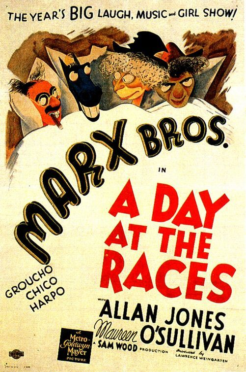 A Day at the Races. This is probably my favorite Marx Brothers film of those that I've seen so far. It is a bit much at times, but overall I really enjoy it. The phone scene with Groucho, Harpo playing the harp and Chico playing the piano, the completely random dance numbers...it's great.