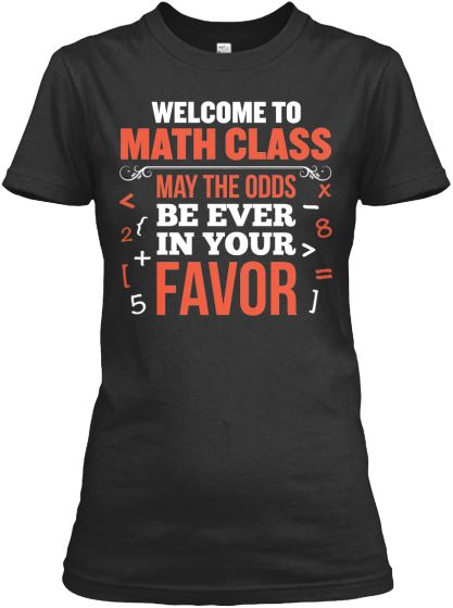 Hunger Games Meets Math Class... Whoever came up with this is a GENIUS! http://teespring.com/23d2_g1_3553?abq=125071