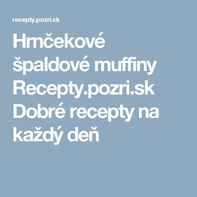 Hrnčekové špaldové muffiny Recepty.pozri.sk Dobré recepty na každý deň