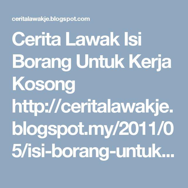 Cerita Lawak Isi Borang Untuk Kerja Kosong http://ceritalawakje.blogspot.my/2011/05/isi-borang-untuk-kerja-kosong.html #cerita #humor #ceritalucu pendek  #kisah #lawak #lucu #jenaka #koleksi #ceritalawak #kelakar #Story #funny  #fun #jokes #LOL lawak #indonesia #malaysia Cerita Lawak http://ceritalawakje.blogspot.com Tun Dr Mahathir Mohamad http://blogtunm.blogspot.com petua seharian http://petuaseharian.blogspot.com Melaka Bandaraya Warisan Dunia  http://gotomelaka.blogspot.com