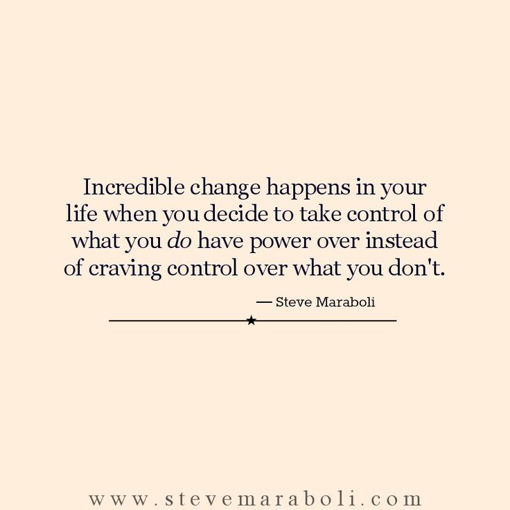 Incredible change happens in your life when you decide to take control of what you do have power over instead of craving control over what you don't. - Steve Maraboli: