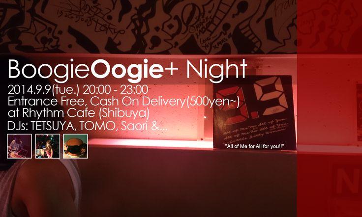 Boogie Oogie+ Night #8 2014.9.9(tue) 20:00~23:00 Entrance Free, Cash On Delivery(500yen~) at Rhythm Cafe(Shibuya) DJs:TETSUYA,TOMO,Saori Genre:NYSound,SOUL,FUNK,CLUBJAZZ and more...