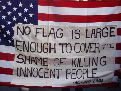 No flag is large enough to cover the shame of killing innocent people. - Howard Zinn