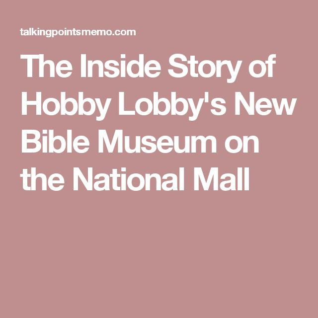 The Inside Story of Hobby Lobby's New Bible Museum on the National Mall