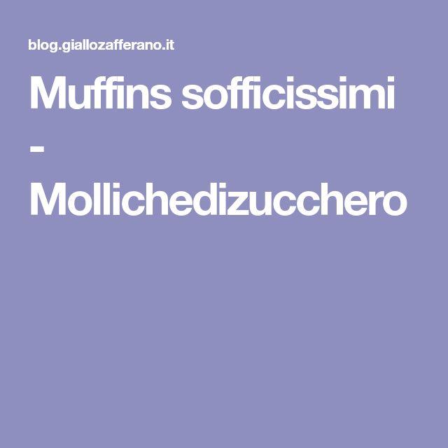Muffins sofficissimi - Mollichedizucchero