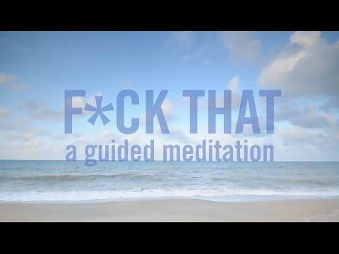 Funny Guided Meditation | The Best F*cking Guided Meditation You've Ever Heard