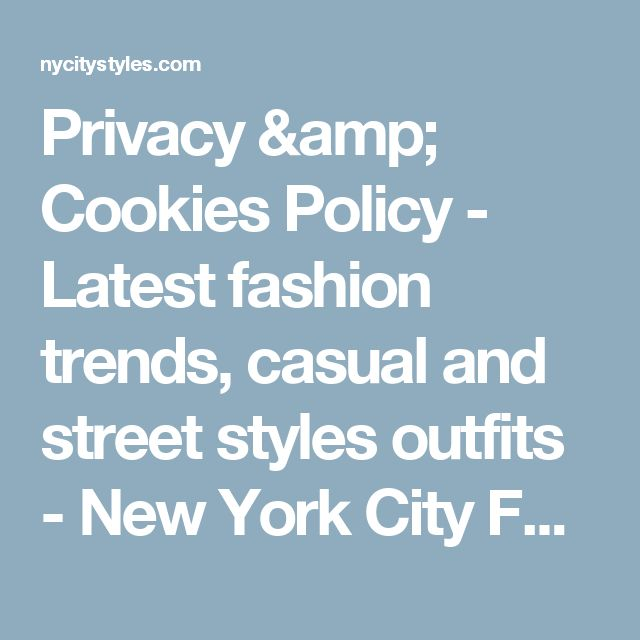 Privacy & Cookies Policy - Latest fashion trends, casual and street styles outfits - New York City Fashion Styles