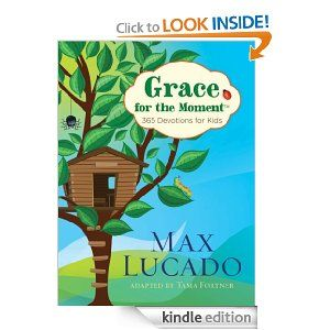 Amazon.com: Grace for the Moment: 365 Devotions for Kids eBook: Max Lucado: Kindle Store (get matching adult book for bible study together)
