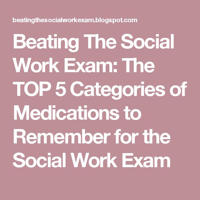 Beating The Social Work Exam: The TOP 5 Categories of Medications to Remember for the Social Work Exam
