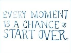 Every Moment Is A Chance To Start Over