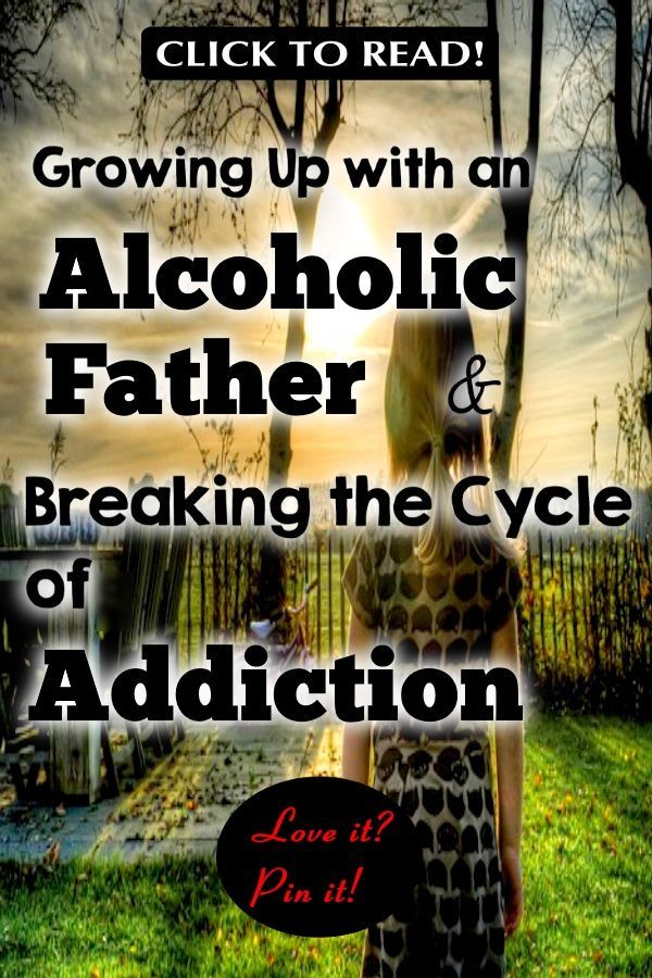 Growing Up With An Alcoholic Father Breaking The Cycle Of