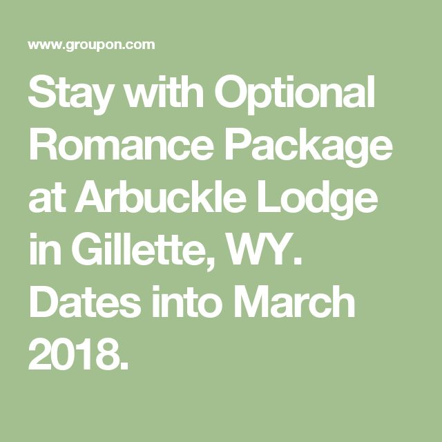 Stay with Optional Romance Package at Arbuckle Lodge in Gillette, WY. Dates into March 2018.