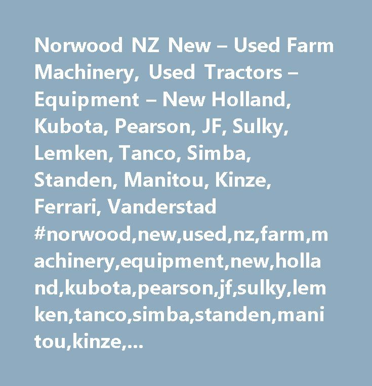 Norwood NZ New – Used Farm Machinery, Used Tractors – Equipment – New Holland, Kubota, Pearson, JF, Sulky, Lemken, Tanco, Simba, Standen, Manitou, Kinze, Ferrari, Vanderstad #norwood,new,used,nz,farm,machinery,equipment,new,holland,kubota,pearson,jf,sulky,lemken,tanco,simba,standen,manitou,kinze,ferrari,vanderstad,breviglieri,mailleux,front,end,loader,loaders,tractor,tractors,lawn,cultivation,horticulture,horticultural,agriculture,agricultural,engines,engine,linkages,telescopic,ground…