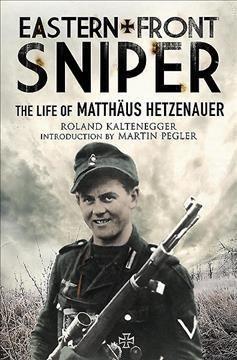 Eastern Front Sniper: The Life of Matthaus Hetzenauer