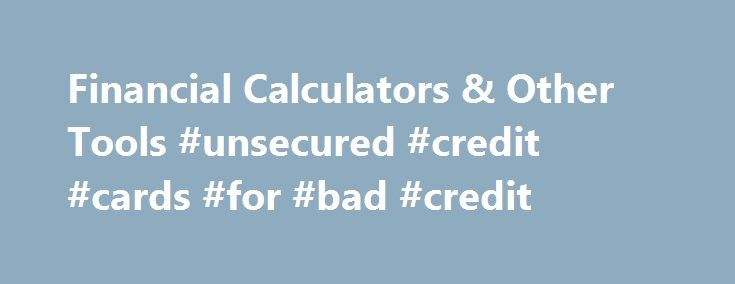 Financial Calculators & Other Tools #unsecured #credit #cards #for #bad #credit http://credit-loan.nef2.com/financial-calculators-other-tools-unsecured-credit-cards-for-bad-credit/ #credit calculator # Calculators Whether you re saving for college or saving for retirement, or trying to pay down your debts, Suncoast provides members with the calculators they need to plan for a financially secure future. Mortgage Amortization Calculator Use this calculator to generate an estimated amortization…