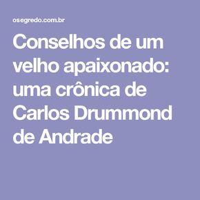 Conselhos de um velho apaixonado: uma crônica de Carlos Drummond de Andrade