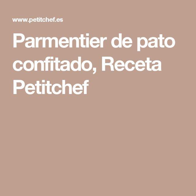Parmentier de pato confitado, Receta Petitchef