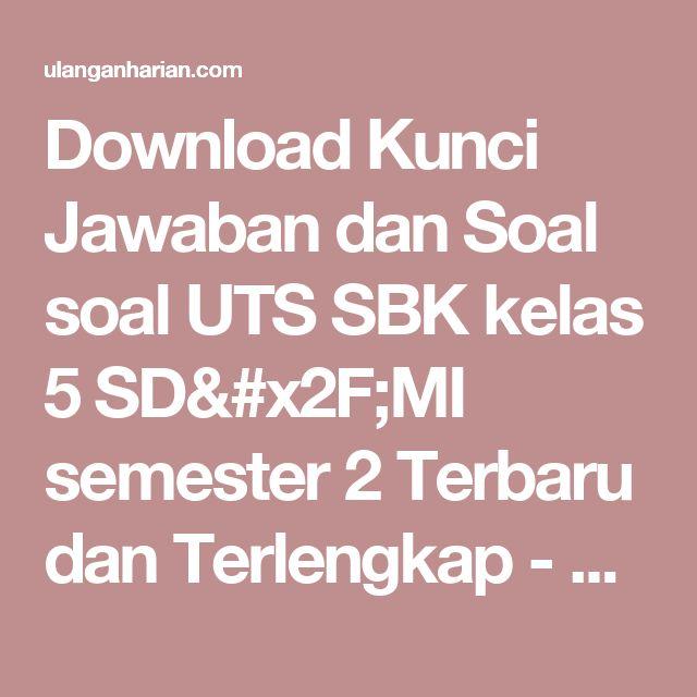 Download Kunci Jawaban dan Soal soal UTS SBK kelas 5 SD/MI semester 2 Terbaru dan Terlengkap - UlanganHarian.Com