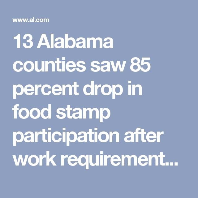 13 Alabama counties saw 85 percent drop in food stamp participation after work requirements restarted |       AL.com