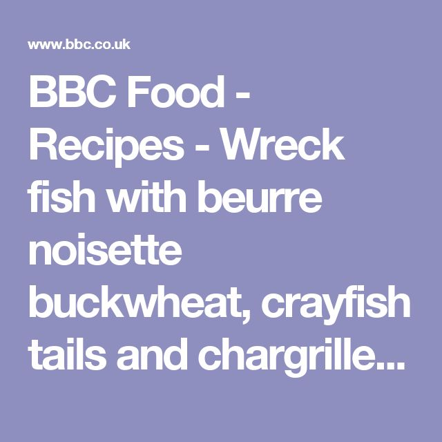 BBC Food - Recipes - Wreck fish with beurre noisette buckwheat, crayfish tails and chargrilled baby fennel