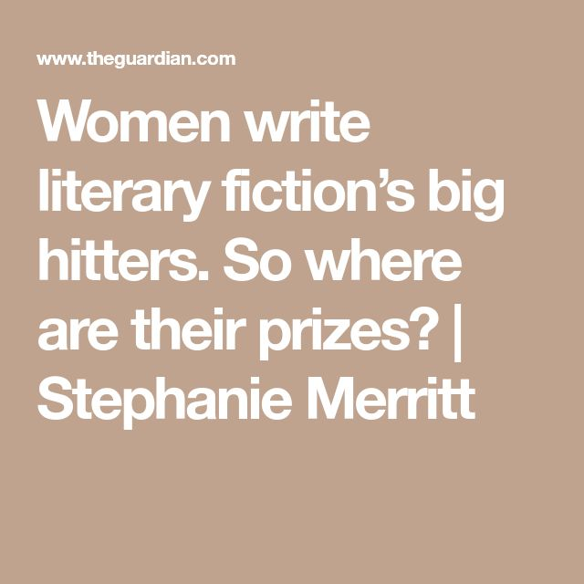 Women write literary fiction's big hitters. So where are their prizes? | Stephanie Merritt