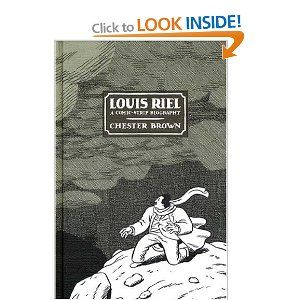 """""""Louis Riel: A Comic-Strip Biography"""" by Chester Brown.  The story of Canadian, Louis Riel and the Red River Rebellion of 1869"""