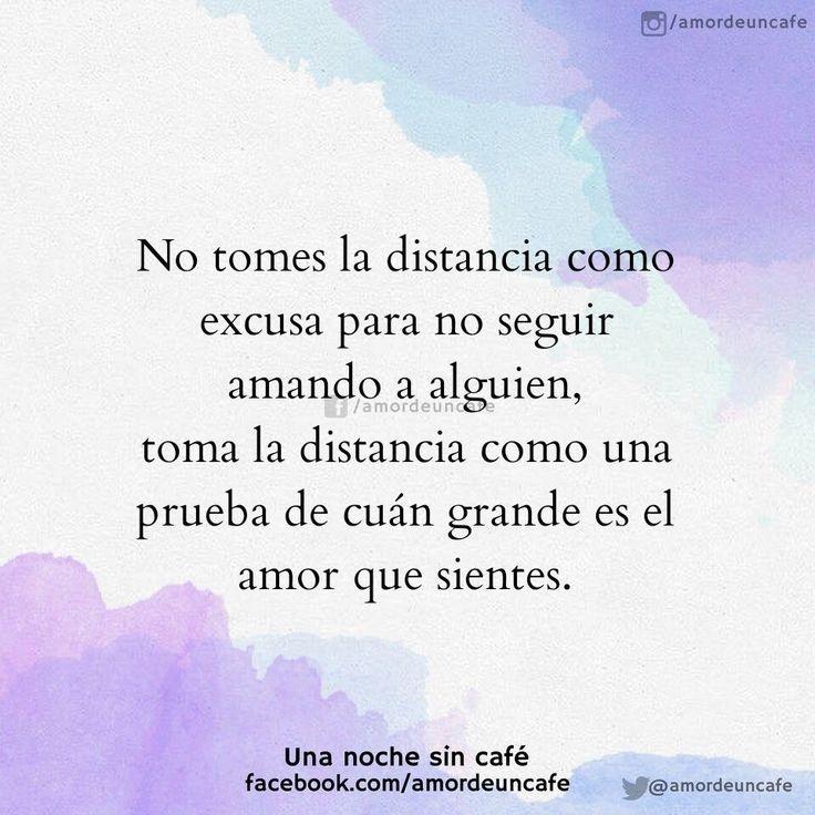 No tomes la distancia como excusa para no seguir amando a alguien, toma la distancia como una prueba de cuan grande es el amor que sientes. ❣️