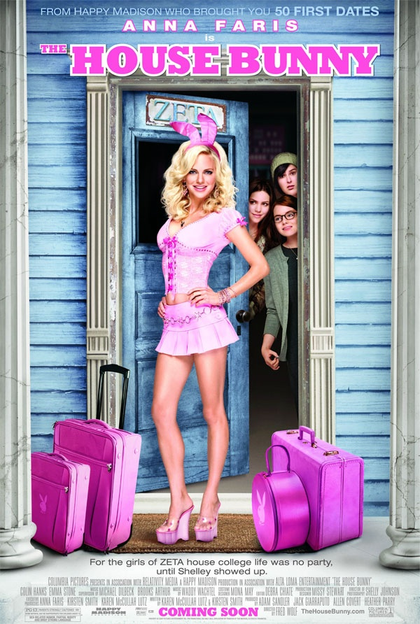 'The House Bunny' -- written by Karen Lutz & Kirsten Smith, directed by Fred Wolf, and starring: Anna Faris, Beverly D'Angelo, Kat Dennings, Dana Goodman, Colin Hanks, Monet Mazur, Katharine McPhee, Emma Stone, Kiely Williams, Rumer Willis & Sarah Wright.       -------      http://www.imdb.com/title/tt0852713