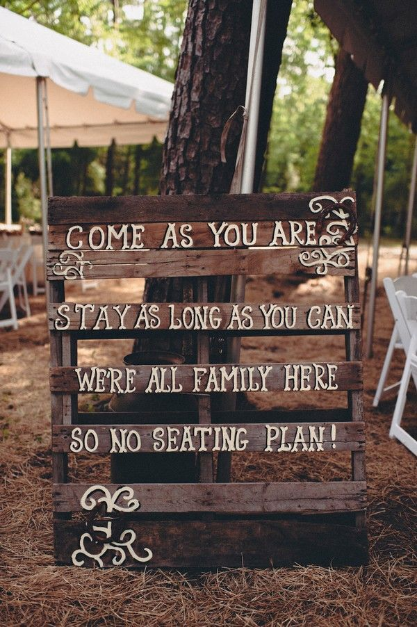 "Wood pallet wedding sign: ""Come as you are, Stay as long as you can, we are all family here so there is no seating plan"" 2014 Country Vintage Wedding Ideas"