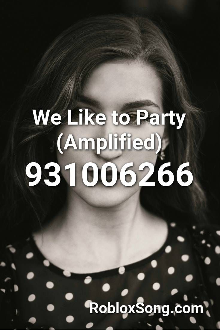 We Like To Party Amplified Roblox Id Roblox Music Codes In