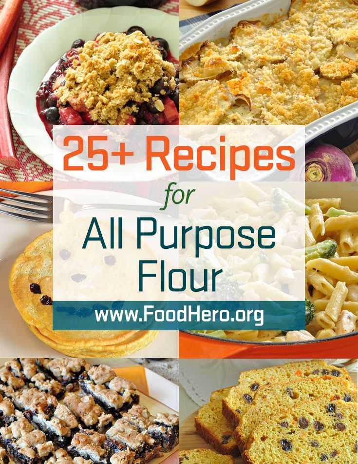 All Purpose Flour In Recipes Different Ways To Cook With Flour Food Hero All Purpose Flour Recipes Food He All Purpose Flour Recipes Recipes Healthy Recipes