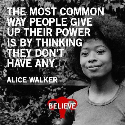 """The most common way people give up their power is by thinking they don't have any."" - Alice Waker."