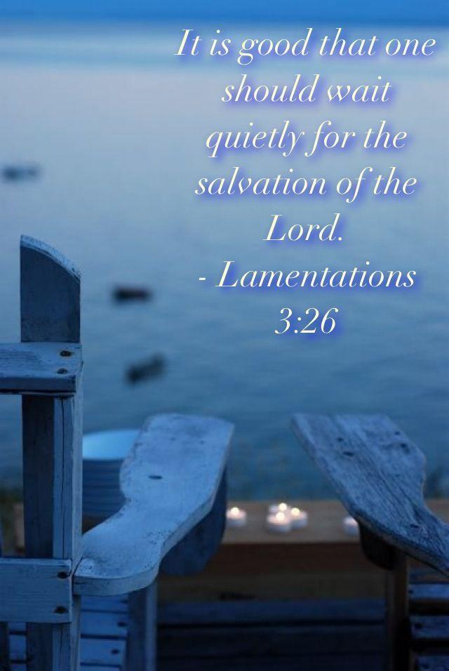 Lamentations 3 26 It S All About Him Pinterest