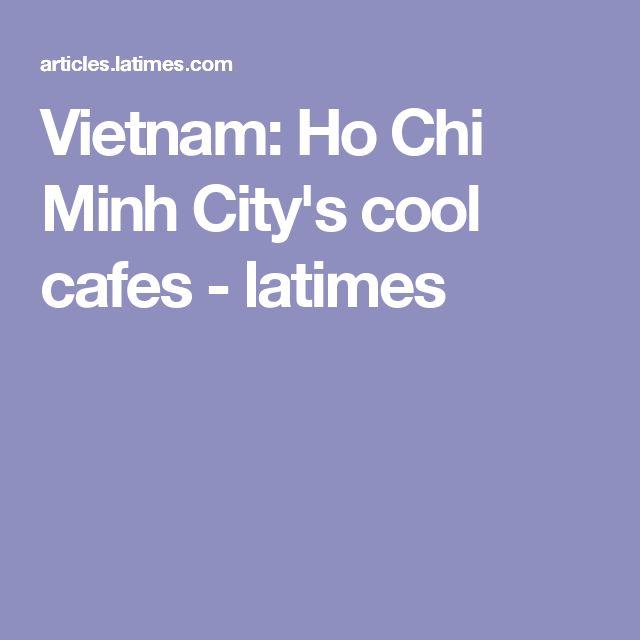 Vietnam: Ho Chi Minh City's cool cafes - latimes