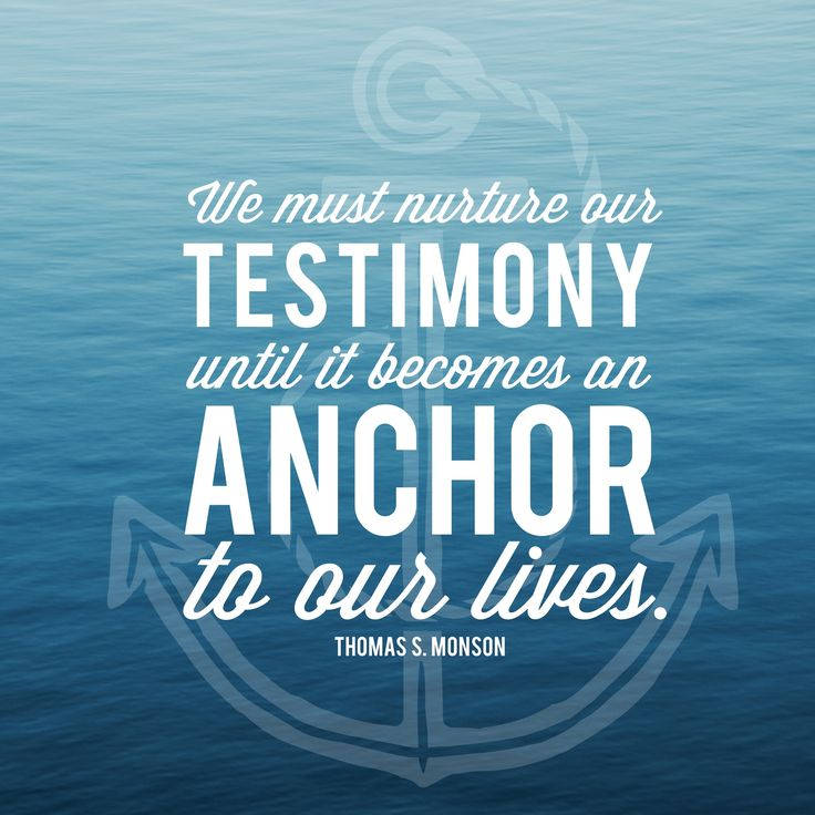 """""""We must nurture our testimony until it becomes an anchor to our lives."""" -Thomas…"""