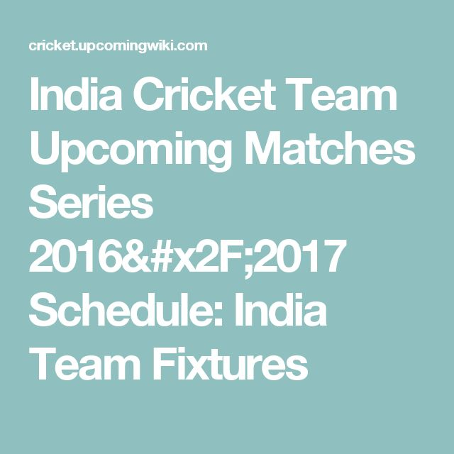 India Cricket Team Upcoming Matches Series 2016/2017 Schedule: India Team Fixtures