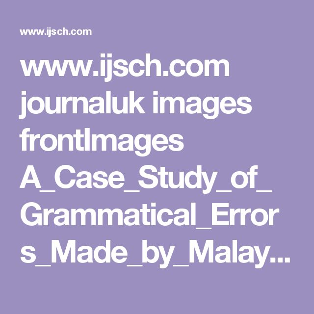 www.ijsch.com journaluk images frontImages A_Case_Study_of_Grammatical_Errors_Made_by_Malaysian_Students.pdf