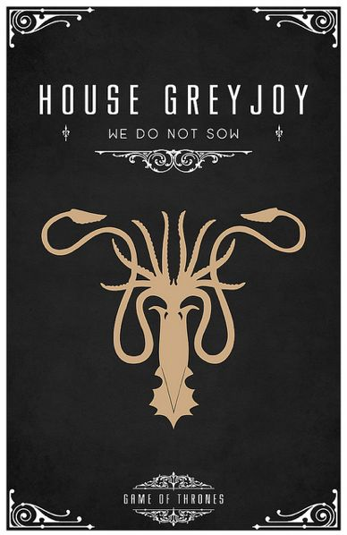 """House Greyjoy.  """"We are ironborn. We're not subjects, we're not slaves. We do not plow the field or toil in the mine. We take what is ours.""""  ―Balon Greyjoy"""