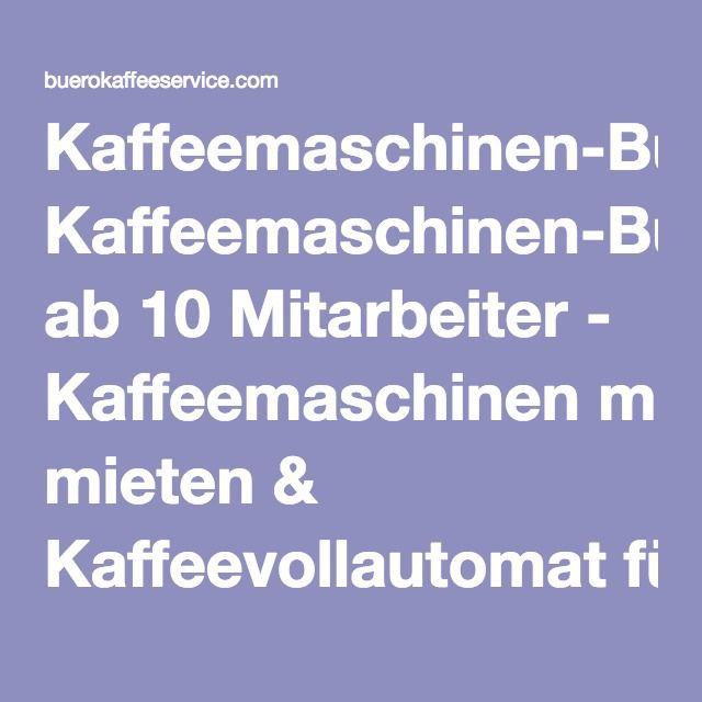 Kaffeemaschinen-Büro ab 10 Mitarbeiter - Kaffeemaschinen mieten & Kaffeevollautomat für Büro?