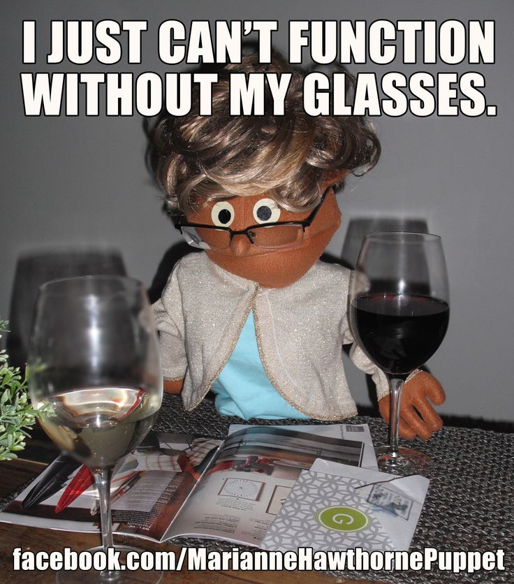 I Just Can't Function Without My Glasses. Wine Meme Comedy