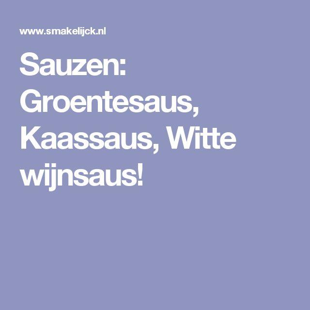 Sauzen: Groentesaus, Kaassaus, Witte wijnsaus!