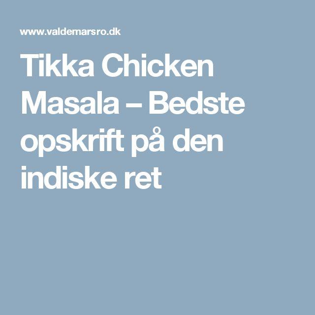 Tikka Chicken Masala – Bedste opskrift på den indiske ret